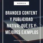 Branded content y publicidad nativa: qué son y mejores ejemplos